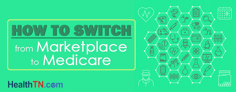 How To Switch From Marketplace To Medicare | HealthTN